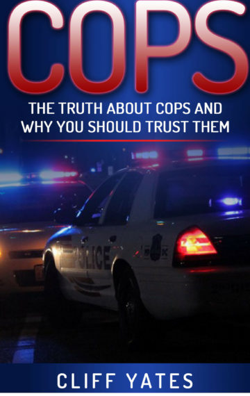 COPS The Truth About Cops and Why You Should Trust Them